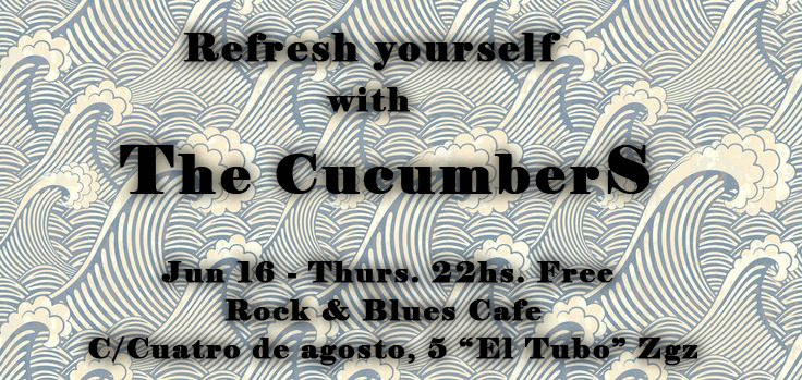 Jueves 16 junio – «Refresh yourself with The Cucumbers» – Rock & Blues Cafe – 22hs