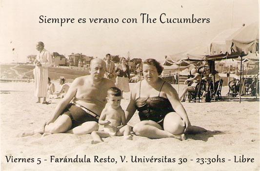 Viernes 5 agosto – Farándula Resto – 23:30hs – Libre – Siempre es verano con The Cucumbers!