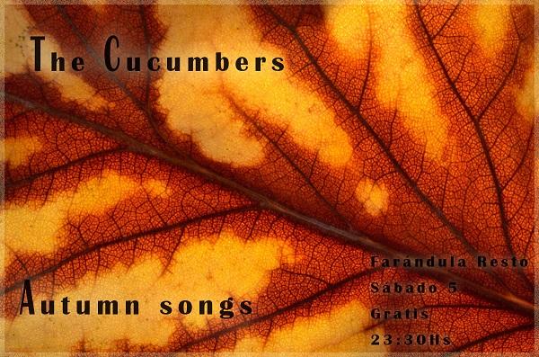 Sábado 5 – «Autumn songs» by The Cucumbers – Farándula Resto – Gratis – 23:30hs